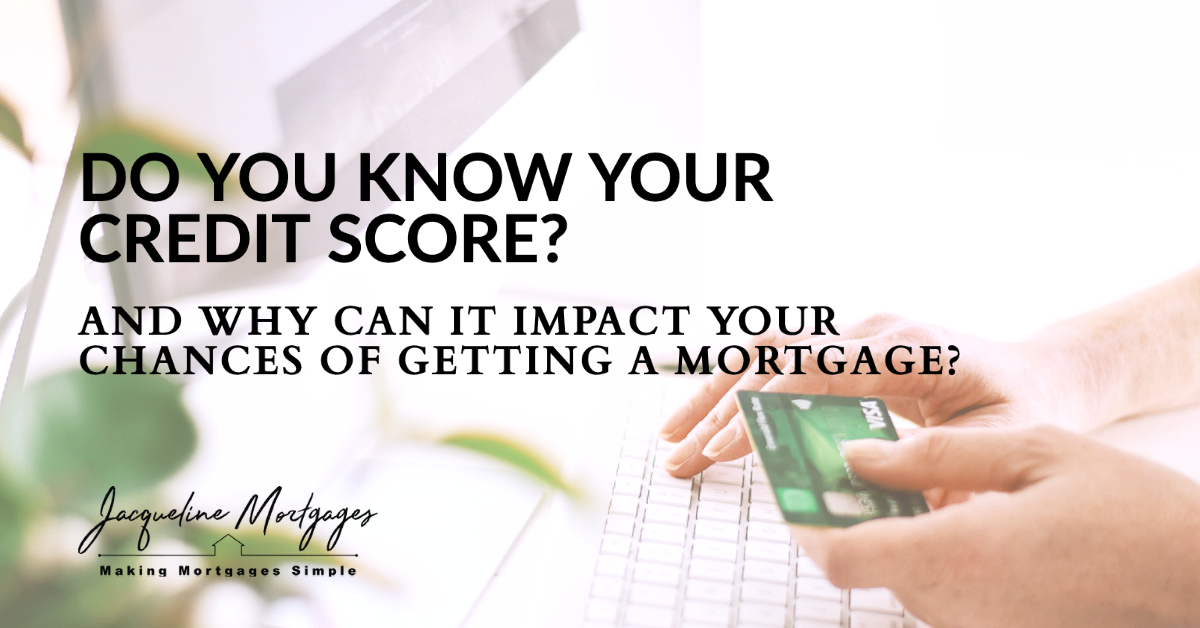 Do you know you credit score? And why can it impact your chances of getting a mortgage?
